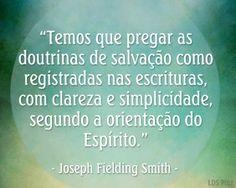 """""""Temos que pregar as doutrinas de salvação como registradas nas escrituras, com clareza e simplicidade, segundo a orientação do Espírito."""" - Joseph Fielding Smith #SUD #SUDportugues #LDS"""