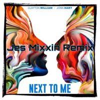 NEXT TO ME (JESMIXXIN REMIX)- CLAYTON WILLIAM X JOHN HEART by Jes Mixxin on SoundCloud