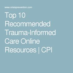 Top 10 Recommended Trauma-Informed Care Online Resources | CPI