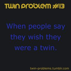 this isnt so much of a twin problem, but its true. Twin Quotes Funny, Funny Relatable Quotes, Cute Quotes, Relatable Posts, Funny Memes, Hilarious, Twin Problems, Twin Humor, Fraternal Twins
