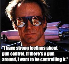 """""""Tengo fuertes sentimientos acerca del control de armas. Si hay algún arma por allí, quiero estarla controlando"""""""