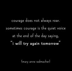 "What a beautiful quote! Courage does not always roar. Sometimes courage is the quiet voice at the end of the day saying ""I will try again tomorrow"". <3"