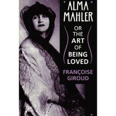 Alma Mahler, or, The Art of Being Loved