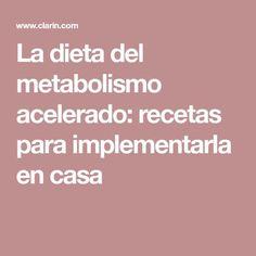 La dieta del metabolismo acelerado: recetas para implementarla en casa Home, Speed Up Metabolism, Metabolic Diet, Healthy Bodies, Natural Medicine, Yummy Recipes, Healthy Food