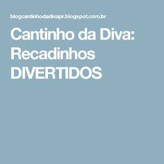 Cantinho da Diva: Recadinhos DIVERTIDOS