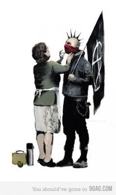 Even anarchists have mommies! (Banksy)