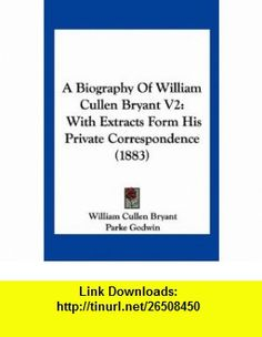 A Biography Of William Cullen Bryant V2 With Extracts Form His Private Correspondence (1883) (9781160713511) William Cullen Bryant, Parke Godwin , ISBN-10: 1160713510  , ISBN-13: 978-1160713511 ,  , tutorials , pdf , ebook , torrent , downloads , rapidshare , filesonic , hotfile , megaupload , fileserve