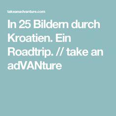 In 25 Bildern durch Kroatien. Ein Roadtrip. // take an adVANture