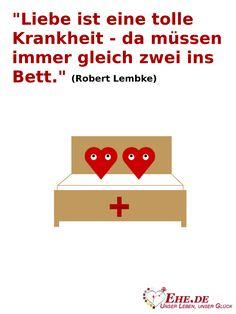 """"""" #Liebe ist eine tolle #Krankheit - da müssen immer gleich zwei ins Bett."""" (Robert Lembke)"""