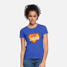 Super Lehrerin - Geschenk Grundschullehrerin Frauen T-Shirt Sweat Shirt, T Shirt Sport, It T Shirt, T Shirt Designs, Team Bride, Unisex, T Shirt Oversize, Tshirt Knot, Usa Flag