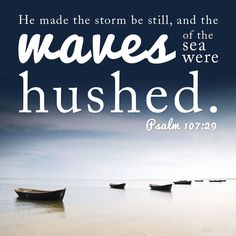 Psalm 107:29 Christ controls everything even the worst storm