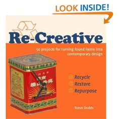 """One man's trash is another man's modern design, or at least so found Steve Dodds, Queens-based architect and professional """"maker."""" In his popular DIY bible, Re-Creative, Dodds offers up 50+ project ideas for repurposing curbside finds and materials into high-concept modern furniture and home accessories."""