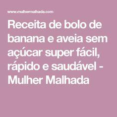 Receita de bolo de banana e aveia sem açúcar super fácil, rápido e saudável - Mulher Malhada