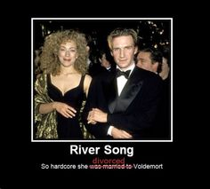 River Song. So hardcore she DIVORCED Voldemort.