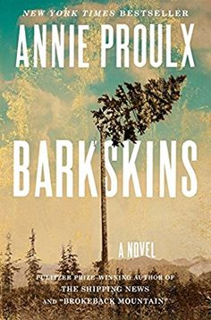 """Barkskins by Annie Proulx - released June 14, 2016.  From Annie Proulx - the Pulitzer Prize-- and National Book Award--winning author of The Shipping News and """"Brokeback Mountain,"""" comes her masterwork: an epic, dazzling, violent, magnificently dramatic novel about the taking down of the world's forests."""