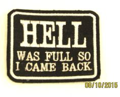 HELL WAS FULL SO I CAME BACK Iron on Small Patch for Motorcycle Biker Vest.Size 3 x inchEmbroidered patches for jacket vest or shirt.Sealed back to easily sew patches on jacket, vest or shirt. Funny Patches, Cool Patches, Pin And Patches, Iron On Patches, Motorcycle Memes, Motorcycle Patches, Biker Patches, Jacket Patches, Motorcycle Touring