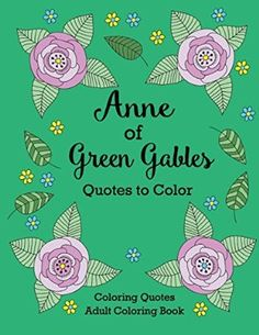 Anne of Green Gables Quotes to Color: Coloring Book featuring quotes from L.M. Montgomery (Coloring Quotes Adult Coloring Books )