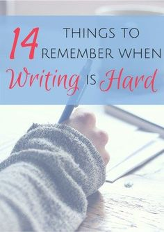 When writing is hard, there are some things I try to remember to keep me going. Maybe you need to remember them too.