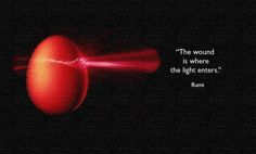 """Rumi: """"the Wound Is Where the Light Enters."""""""