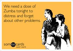 We+need+a+dose+of+Zumba+tonight+to+distress+and+forget+about+other+problems.