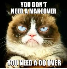 You don't need a makeover. You need a do over.