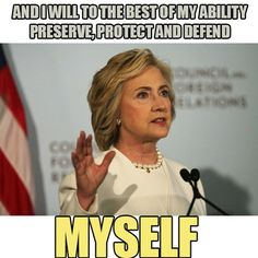 JULY 2016 - And I will to the best of my ability preserve, protect and defend myself. Hilary Clinton