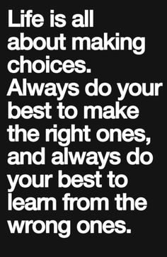 Life is all about making choices...