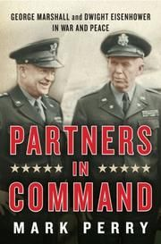 """""""The first book ever to explore the relationship between George Marshall and Dwight Eisenhower, Partners in Command eloquently tackles a subject that has eluded historians for years. As Mark Perry charts the crucial impact of this duo on victory in World War II and later as they lay the foundation for triumph in the Cold War, he shows us an unlikely, complex collaboration..."""""""