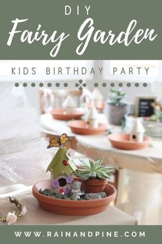 DIY Fairy Garden Kid's Birthday Party - How to throw a cute fairy garden making party for kids, great for all ages! Fun idea for Girl Scouts and teens as well. Great Spring Break or Summer activity for kids.  - Rain & Pine