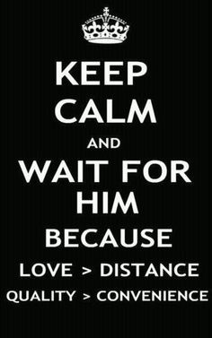 Keep Calm and wait for him because Love Distance Quality convenience