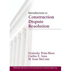 Introduction to Construction Dispute Resolution (Mit-Prentice Hall Series on Civil, Environmental, and Systems Engineering). This book keeps professionals abreast of new and innovative ways to promote collaborative environments and resolve disputes—including multinational disputes—in construction.  Part I of this book focuses on state-of-the-art DART around the world and its current applications. Part II emphasizes conflict index, the application of system dynamics to negotiations, game and…
