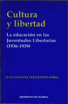 Cultura y libertad : la educación en las juventudes libertarias (1936-1939) / Juan Manuel Fernández Soria