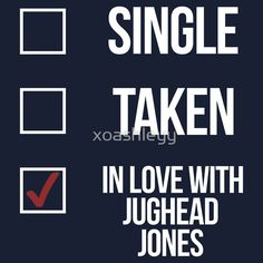 Single, Taken, In love with Jughead Jones-- White