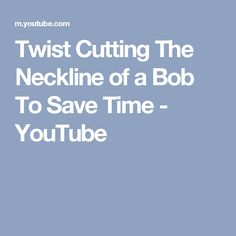 Twist Cutting The Neckline of a Bob To Save Time - YouTube