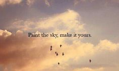 Paint the sky, make it yours life quotes quotes quote sky life inspire inspiration Sky Quotes Clouds, Cloud Quotes, Quotes For Sunsets, Quotes About Clouds, Quotes About Sunset, Quotes About The Sky, Sunset Quotes Life, Life Quotes Love, Pretty Quotes
