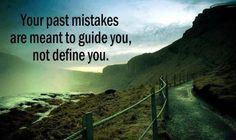 Your past mistakes are meant to guide you, not define you. thedailyquotes.com