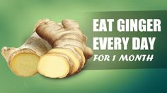 Eat Ginger Every Day for 1 Month and This Will Happen to Your Body
