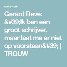 Gerard Reve: 'Ik ben een groot schrijver, maar laat me er niet op voorstaan' | TROUW