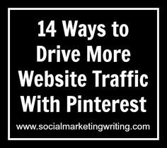 Pinterest marketing tips -14 Ways to Drive More Website Traffic With Pinterest by @Mitt Ray of @Social Marketing Writing