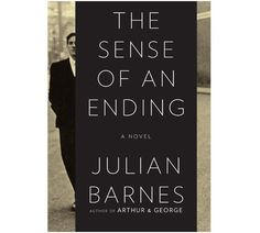 Read It Now: The Sense of an Ending by Julian Barnes - Culture - Music, Movies, Art, Profiles, and More