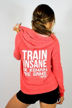 TRAIN INSANE or Remain the Same Spring Hoodie... Really cute workout clothes