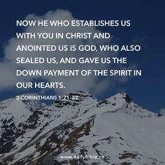 2 Corinthians 1:21–22  Now he who establishes us with you in Christ and anointed us is God, who also sealed us, and gave us the down payment of the Spirit in our hearts.