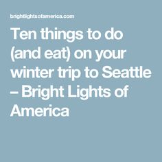 Ten things to do (and eat) on your winter trip to Seattle – Bright Lights of America Vancouver Seattle, Instagram Worthy, Bright Lights, Winter Travel, Day Trips, Things To Do, America, Things To Make, Usa