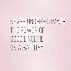 Never underestimate the power of good lingerie on a bad day Check more at bestse… Lingerie Quotes, Sexy Lingerie, Luxury Lingerie, Beautiful Lingerie, Lingerie Outfits, Lingerie Sleepwear, Sassy Quotes, Me Quotes, Style Quotes