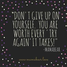 Dream Big.  No matter how many times you have to try again.  You are worth it. #MamaBearLife www.mamabear.love