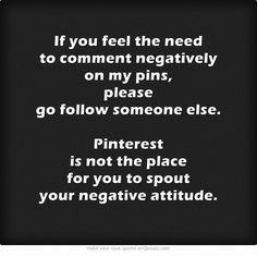 """Wise words.  """"If you have nothing nice to say, don't say anything at all!"""" UNFOLLOW my boards if you don't like my pins!  Some people just have no class..."""