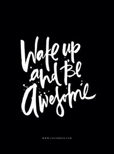 Wake up and be awesome - free desktop wallpaper by Cocorinna