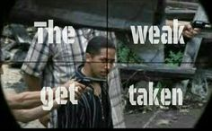 """The worlds the same as it ever was. The weak get taken. ~ The Walking Dead, Season 1, Episode 4: """"Vatos"""""""