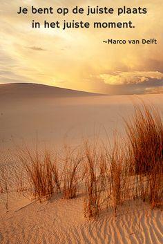Je bent op de juiste plaats in het juiste moment. ~Marco van Delft