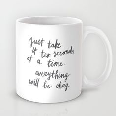 Just take it ten seconds at a time. Everything will be okay. Inspirational quote Unbreakable Kimmy Schmidt